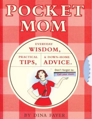 Pocket Mom: Everyday Wisdom, Practical Tips, & Down-Home Advice