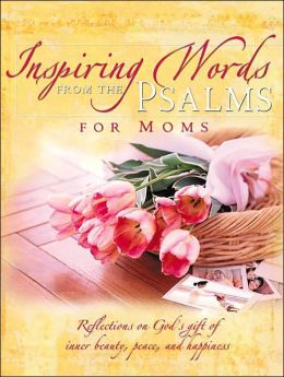 Inspiring Words from the Psalms: For Moms