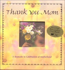 Thank You Mom: A Keepsake in Celebration of Motherhood