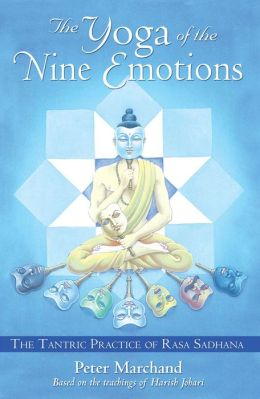 The Yoga of the Nine Emotions: The Tantric Practice of Rasa Sadhana