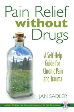 Pain Relief without Drugs: A Self-Help Guide for Chronic Pain and Trauma