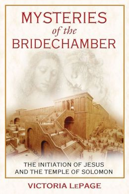 Mysteries of the Bridechamber: The Initiation of Jesus and the Temple of Solomon