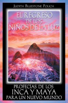 El regreso de los ninos de la luz: Profecias de los Inca y Maya para un nuevo mundo