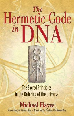 The Hermetic Code in DNA: The Sacred Principles in the Ordering of the Universe