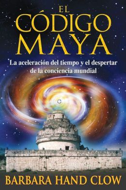 El codigo maya: La aceleracion del tiempo y el despertar de la conciencia mundial