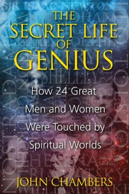 The Secret Life of Genius: How 24 Great Men and Women Were Touched by Spiritual Worlds