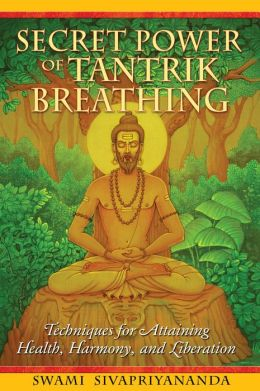 Secret Power of Tantrik Breathing: Techniques for Attaining Health, Harmony, and Liberation