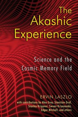 The Akashic Experience: Science and the Cosmic Memory Field
