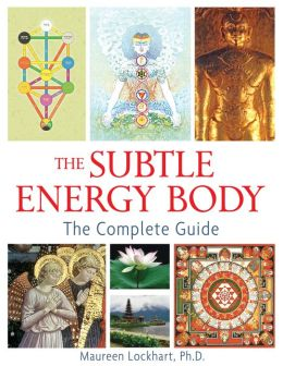 The Subtle Energy Body: The Complete Guide