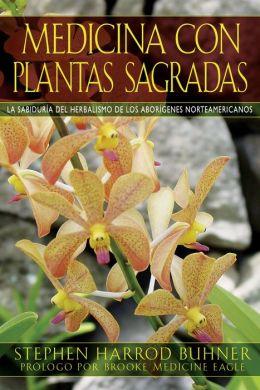 Medicina con plantas sagradas: La sabiduria del herbalismo de los aborigenes norteamericanos