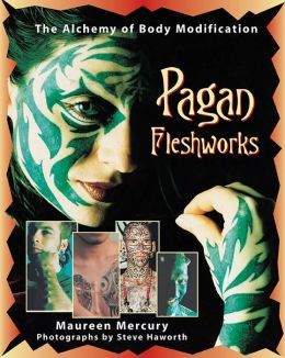 Pagan Fleshworks: The Alchemy of Body Modification