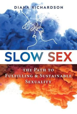 Slow Sex: The Path to Fulfilling and Sustainable Sexuality