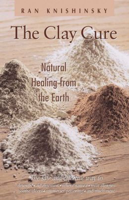 The Clay Cure: Complete Healing from the Earth