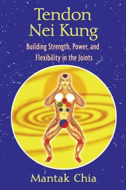 Tendon Nei Kung: Building Strength, Power, and Flexibility in the Joints