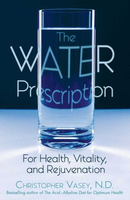 The Water Prescription: For Health, Vitality, and Rejuvenation