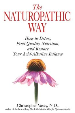 Naturopathic Way: How to Detox, Find Quality Nutrition, and Restore Your Acid-Alkaline Balance