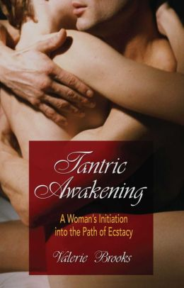Trantric Awakening: A Woman's Initation into the Path of Ecstasy