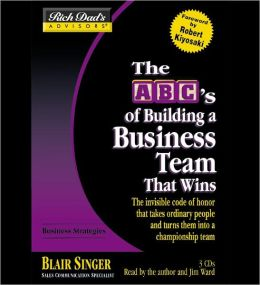 The ABC's of Building a Business Team That Wins (Rich Dad's Advisors Series)