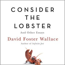 Consider the Lobster: And Other Essays