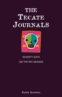 The Tecate Journals: Seventy Days on the Rio Grande