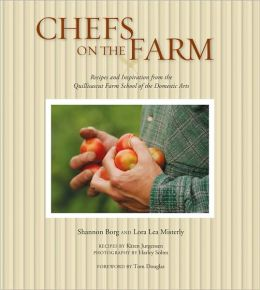 Chefs on the Farm: Recipes and Inspiration from the Quillisascut Farm School of the Domestic Arts