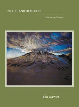 Pickets and Dead Men: Seasons on Rainier