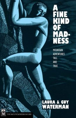 A Fine Kind of Madness: Mountain Adventures Tall and True