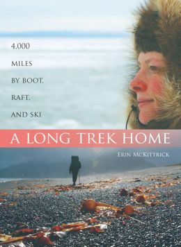 Long Trek Home: 4000 Miles By Boot Raft and Ski