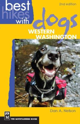 Best Hikes with Dogs Western Washington, 2nd Edition