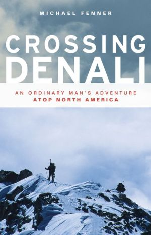 Crossing Denali: An Ordinary Man's Adventure Atop North America