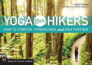 Yoga for Hikers: How to Stretch, Strengthen, and Hike Farther
