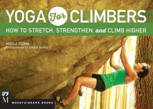 Yoga for Climbers: How to Stretch, Strengthen, and Climb Higher