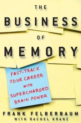 Business of Memory: Fast Track Your Career with Supercharged Brainpower