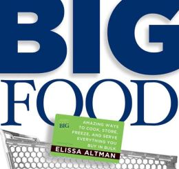 Big Food: Amazing Ways to Cook, Store, Freeze,and Serve Everything You Buy in Bulk