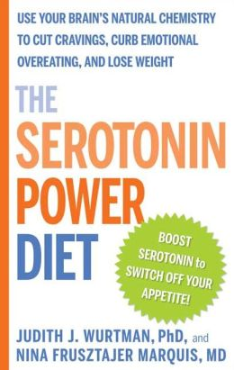 Serotonin Power Diet: Use Your Brain's Natural Chemistry to Cut Cravings, Curb Emotional Overeating, and Lose Weight