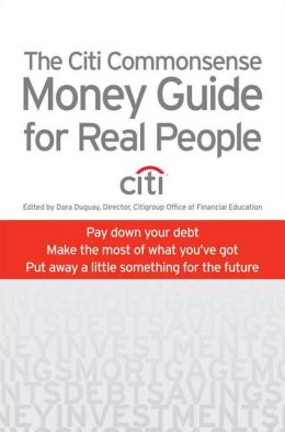 Citigroup's Commonsense Money Guide for Real People: Knowledge Is Your Greatest Asset