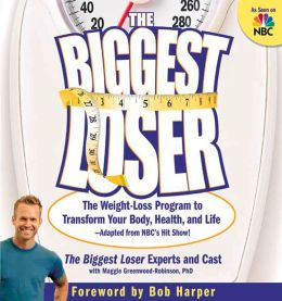 The Biggest Loser: The Weight Loss Program to Transform Your Body, Health, and Life - Adapted from NBC's Hit Show!