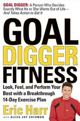 Goal Digger Fitness: Look, Feel, and Perform Your Best with a Breakthrough 14-Day Exercise Plan Tailored to Your Goals and Your Life