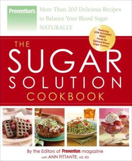 Sugar Solution Cookbook: More Than 200 Delicious Recipes to Balance Your Blood Sugar Naturally