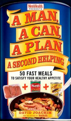 Man, a Can, a Plan, a Second Helping: 50 Fast Meals to Satisfy Your Healthy Appetite