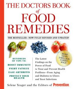 Doctors Book of Food Remedies: The Newest Discoveries in the Power of Food to Treat and Prevent Health Problems - From Aging and Diabetes to Ulcers and Yeast Infections