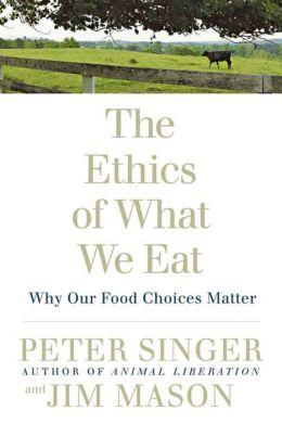 Ethics of What We Eat: Why Our Food Choices Matter