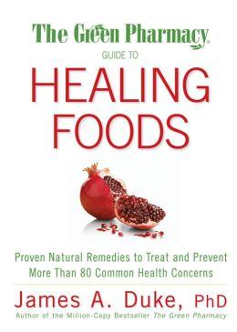 Green Pharmacy Guide to Healing Foods: Proven Natural Remedies to Treat and Prevent More Than 80 Common Health Concerns