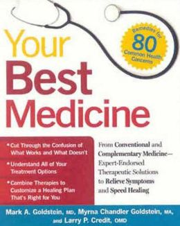 Your Best Medicine: From Conventional and Complementary Medicine--Expert-Endorsed Therapeutic Solutions to Relieve Symptoms and Speed Healing