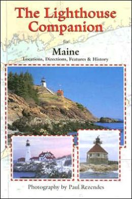 The Lighthouse Companion to Maine: Locations, Directions, Features & History