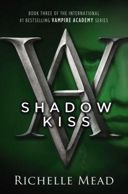 Shadow Kiss (Vampire Academy Series #3)