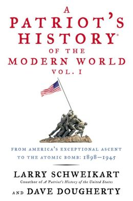 A Patriot's History of the Modern World: From America's Exceptional Ascent to the Atomic Bomb, 1898-1945