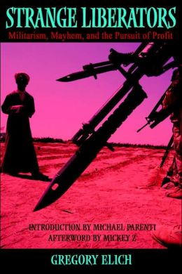 Strange Liberators: Militarism, Mayhem, and the Pursuit of Profit