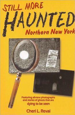 Still More Haunted Northern New York