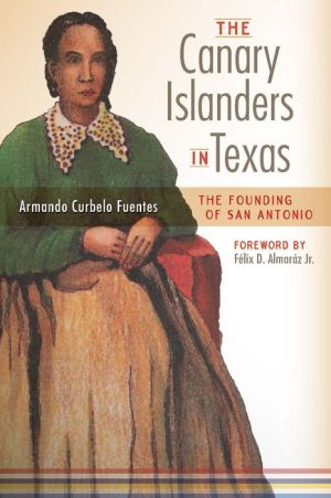 The Canary Islanders in Texas: The Story of the Founding of San Antonio